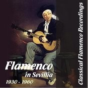 Classical Flamenco Recordings - Flamenco In Sevillia, 1930 - 1960 Songs