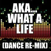 Aka ... What A Life (Dance Remix) Songs