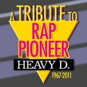 A Tribute To Rap Pioneer Heavy D: 1967-2011 Songs