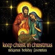 Keep Christ In Christmas - Religious Holiday Favorites Songs