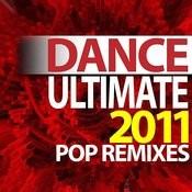 Ultimate Dance - 2011 Pop Remixes Songs