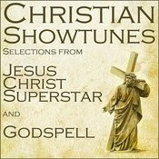 Christian Showtunes: Selections From Jesus Christ Superstar And Godspell Songs