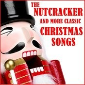 The Nutcracker And More Classic Christmas Songs Songs