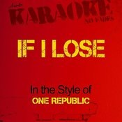 If I Lose (In The Style Of One Republic) [Karaoke Version] - Single Songs
