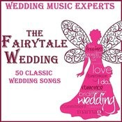Fairytale Wedding: 50 Classic Wedding Songs Songs
