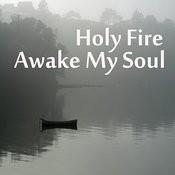 Holy Fire Awake My Soul Songs