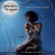 Sleep Music - 100 Minutes: Celtic Dream Guitar (For Massage, Spa & Relaxation) Songs