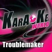 Troublemaker (Originally Performed By Olly Murs Feat. Flo Rida)[Karaoke Version] Song
