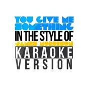 You Give Me Something (In The Style Of James Morrison) [Karaoke Version] Song