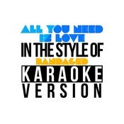 All You Need Is Love (In The Style Of Bandaged) [Karaoke Version] - Single Songs