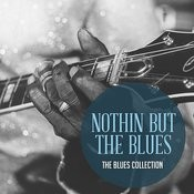 The Classic Blues Collection: Nothing But The Blues Songs