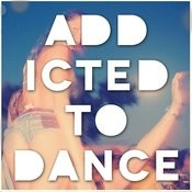 Addicted To Dance (Up All Night From Ibiza To Miami) Songs