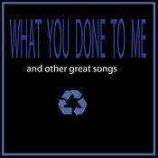 What You Done To Me Songs
