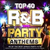 Top 40 R & B Party Anthems - 40 Of The Best Party Dance Hits - Perfect For Summer Holidays, Bbq & Beach Songs