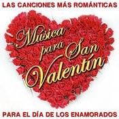 Las Canciones Mas Románticas. Música Para San Valentín. Para El Día De Los Enamorados Songs