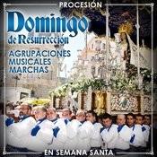 Procesión Domingo De Resurreción. Agrupaciones Musicales, Marchas En Semana Santa Songs