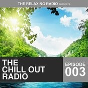 The Chill Out Radio - Episode 003 Songs