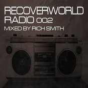 Recoverworld Radio 002 (Mixed By Rich Smith) Songs