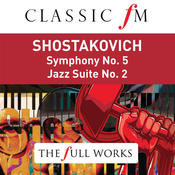 Shostakovich: Symphony No.5; Jazz Suite No.2 (Classic FM: The Full Works) Songs