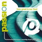 Passion: How Great Is Our God (Live) Songs