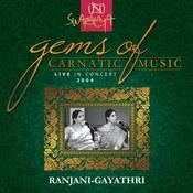 Gems Of Carnatic Music - Live In Concert 2004 – Ranjani-Gayathri Songs