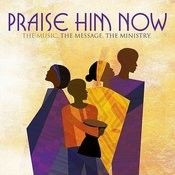 Praise Him Now Songs
