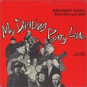 My Darling Party Line: Irreverent Songs, Ballads And Airs Songs