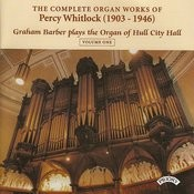 Complete Organ Works Of Percy Whitlock - Vol 1 - The Organ Of Hull City Hall Songs