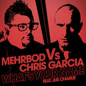 What's Your Name (Mehrbod Vs Chris Garcia Feat. Jus Charlie) Songs