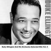 Duke Ellington And His Orchestra Selected Hits Vol. 5 Songs