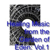 Healing Music From The Garden Of Eden: Vol.1 Songs