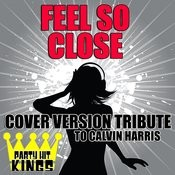 Feel So Close (Cover Version Tribute To Calvin Harris) Songs