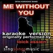 Me Without You (Originally Performed By Loick Essien) [Karaoke Audio Version] Songs