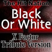 Black Or White - X Factor Tribute Version Songs