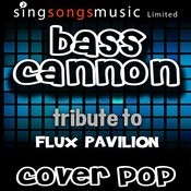 Bass Cannon (Tribute To Flux Pavilion) Songs