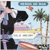 Heróis Do Mar Vol. II (1982-1984) Songs