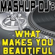 What Makes You Beautiful (Remix Tools For Mash-Ups) Songs
