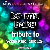 Be My Baby (Korean Version) [Tribute To Wonder Girls] - Single Songs