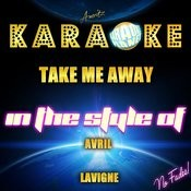 Take Me Away (In The Style Of Avril Lavigne) [Karaoke Version] - Single Songs