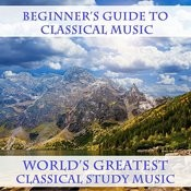 Beginner's Guide To Classical Music, World's Greatest Classical Study Music Songs