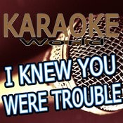I Knew You Were Trouble (Originally Performed By Taylor Swift)[Karaoke Version] Song