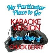 No Particular Place To Go (In The Style Of Chuck Berry) [Karaoke Version] - Single Songs