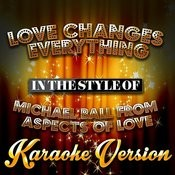 Love Changes Everything (In The Style Of Michael Ball From Aspects Of Love) [Karaoke Version] - Single Songs