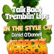 Talk Back Tremblin' Lips (In The Style Of Daniel O'donnell) [Karaoke Version] - Single Songs