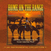 Home On The Range: All-Time Favorites From The Great American West Songs