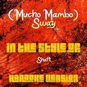 (Mucho Mambo) Sway (In The Style Of Shaft) [Karaoke Version] Song