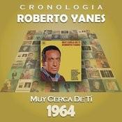 Roberto Yanés Cronología - Muy Cerca de Tí (1964) Songs