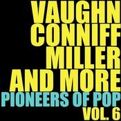 Vaughn, Conniff, Miller And More Pioneers Of Pop, Vol. 6 Songs