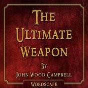 The Ultimate Weapon (By John Wood Campbell) Songs