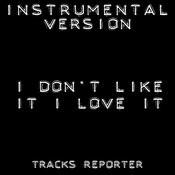 I Don't Like It I Love It (Instrumental Version) - Single Songs